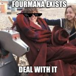 Fourmana (and K-9) | FOURMANA EXISTS DEAL WITH IT | image tagged in fourmana and k-9 | made w/ Imgflip meme maker