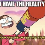 I am the god of destruction | WHEN I HAVE THE REALITY STONE | image tagged in i am the god of destruction | made w/ Imgflip meme maker