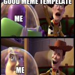 Hey buzz look an X | HEY LOOK A GOOD MEME TEMPELATE ME ME | image tagged in hey buzz look an x | made w/ Imgflip meme maker