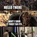 hello check out my new stream nodank_free_Starwars for your dank star wars memes | HELLO THERE WAIT I SAID IT FIRST SO ITS COPYRIGHTED | image tagged in general kenobi hello there | made w/ Imgflip meme maker