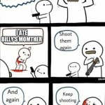 .. | I ATE BILLY'S MOTHER | image tagged in billy what have you done | made w/ Imgflip meme maker
