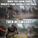 Sector is clear blur | WHEN YOU SHOW YOUR PARENTS YOUR FAVORITE YOUTUBER.. THEN HE SWEARS | image tagged in sector is clear blur | made w/ Imgflip meme maker