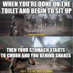 That horrible feeling | WHEN YOU'RE DONE ON THE TOILET AND BEGIN TO SIT UP THEN YOUR STOMACH STARTS TO CHURN AND YOU BEHIND SHAKES | image tagged in sector is clear blur | made w/ Imgflip meme maker
