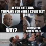 Covid joke gone wrong. | IF YOU HATE THIS TEMPLATE, YOU NEED A COVID TEST WHY? BECAUSE YOU HAVE NO TASTE. | image tagged in captain america elevator fight | made w/ Imgflip meme maker