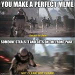Fr tho | YOU MAKE A PERFECT MEME SOMEONE STEALS IT AND GETS ON THE FRONT PAGE | image tagged in sector is clear blur,memes,funny,funny memes,stealing memes,front page | made w/ Imgflip meme maker
