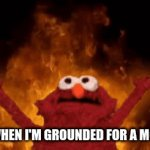 me when I'm grounded for a month be like | ME WHEN I'M GROUNDED FOR A MONTH | image tagged in gifs,elmo,funny | made w/ Imgflip video-to-gif maker
