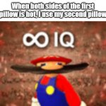 Infinite IQ | When both sides of the first pillow is hot, I use my second pillow | image tagged in infinite iq,memes,funny | made w/ Imgflip meme maker