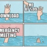 High five drown | DOWNLOAD ME AT %99 EMERGENCY MEETING | image tagged in high five drown,among us,among us emergency meeting | made w/ Imgflip meme maker