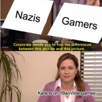 They're The Same Picture | Nazis Gamers Karens on r/BanVideogames: | image tagged in memes,they're the same picture | made w/ Imgflip meme maker