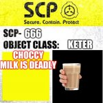 Deadly milk | 666 KETER CHOCCY MILK IS DEADLY | image tagged in scp sign generator | made w/ Imgflip meme maker