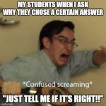 "LSAT Answers | MY STUDENTS WHEN I ASK WHY THEY CHOSE A CERTAIN ANSWER ""JUST TELL ME IF IT'S RIGHT!!"" 