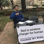 Change My Mind Meme | Bed is wireless charger for human | image tagged in memes,change my mind | made w/ Imgflip meme maker