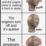 Panik kalm panik | You're in an airplane and the engine noise is making it hard to sleep The engines turn off and it's quieter The engines turned off | image tagged in memes,panik kalm panik | made w/ Imgflip meme maker