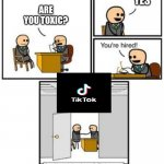 u are hired | ARE YOU TOXIC? YES | image tagged in your hired,tiktok | made w/ Imgflip meme maker