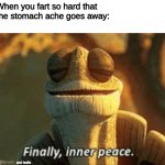Inner Peace | When you fart so hard that the stomach ache goes away: and leslie | image tagged in finally inner peace | made w/ Imgflip meme maker