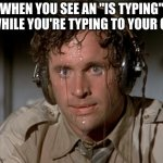 "Tough break | WHEN YOU SEE AN ""IS TYPING"" WHILE YOU'RE TYPING TO YOUR GF 