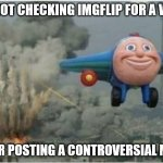 Flying Away From Chaos | ME NOT CHECKING IMGFLIP FOR A WEEK AFTER POSTING A CONTROVERSIAL MEME | image tagged in flying away from chaos | made w/ Imgflip meme maker