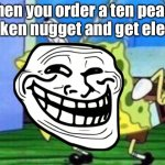 Great meme | When you order a ten peace chicken nugget and get eleven: | image tagged in memes,mocking spongebob | made w/ Imgflip meme maker