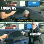 Call an ambulance but not for me | AMONG US MINECRAFT | image tagged in call an ambulance but not for me | made w/ Imgflip meme maker