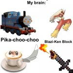 Sry for bad edit. I suck at editing. Hope it doesn't suck T_T | Teacher: what are you laughing at? Me: nothing My brain: Pika-choo-choo Blazi-Ken Block Minccino Cappuccino Charisword | image tagged in memes,blank transparent square,funny,pokemon,blaziken_650s,funny memes | made w/ Imgflip meme maker
