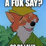 Rob In The Hood Meme | WHAT DOES A FOX SAY? OO DA LALLY, GOLLY WHAT A DAY! | image tagged in memes,rob in the hood | made w/ Imgflip meme maker