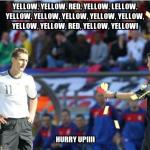 asshole ref | YELLOW, YELLOW, RED, YELLOW, LELLOW, YELLOW, YELLOW, YELLOW, YELLOW, YELLOW, YELLOW, YELLOW, RED, YELLOW, YELLOW! HURRY UP!!!! | image tagged in memes,asshole ref,annoying | made w/ Imgflip meme maker