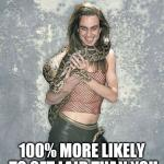 Fabulous Frank And His Snake Meme | 100% MORE LIKELY TO GET LAID THAN YOU | image tagged in memes,fabulous frank and his snake | made w/ Imgflip meme maker