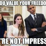 Maroney And Obama Not Impressed Meme | SO YOU VALUE YOUR FREEDOMS? WE'RE NOT IMPRESSED | image tagged in memes,maroney and obama not impressed | made w/ Imgflip meme maker