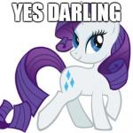 Rarity Meme | YES DARLING | image tagged in memes,rarity | made w/ Imgflip meme maker