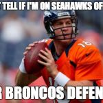 Manning Broncos Meme | CAN'T TELL IF I'M ON SEAHAWKS OFFENSE OR BRONCOS DEFENSE | image tagged in memes,manning broncos | made w/ Imgflip meme maker