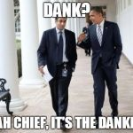 Barack And Kumar 2013 Meme | DANK? YEAH CHIEF, IT'S THE DANKEST | image tagged in memes,barack and kumar 2013 | made w/ Imgflip meme maker