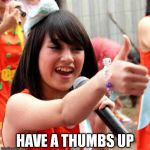 Sarcastic Nabilah | HAVE A THUMBS UP | image tagged in memes,nabilah jkt48 | made w/ Imgflip meme maker