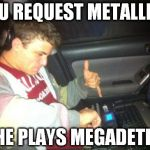 DoucheBag DJ Meme | YOU REQUEST METALLICA HE PLAYS MEGADETH | image tagged in memes,douchebag dj | made w/ Imgflip meme maker
