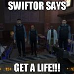 BM Employees Meme | SWIFTOR SAYS GET A LIFE!!! | image tagged in memes,bm employees | made w/ Imgflip meme maker