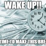 Hora Extra Meme | WAKE UP!! IT'S TIME TO MAKE THIS BREAD!!! | image tagged in memes,hora extra | made w/ Imgflip meme maker