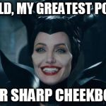 Magic Cheeks | BEHOLD, MY GREATEST POWER. RAZOR SHARP CHEEKBONES. | image tagged in maleficent,memes | made w/ Imgflip meme maker