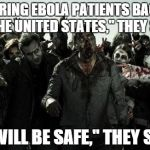 "And so it begins... | ""BRING EBOLA PATIENTS BACK TO THE UNITED STATES,"" THEY SAID. ""IT WILL BE SAFE,"" THEY SAID. 