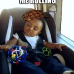 Gangster Baby Meme | THEY  SEE ME ROLLING THEY HATING | image tagged in memes,gangster baby,scumbag | made w/ Imgflip meme maker