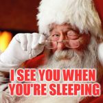 Santa Cuss | I SEE YOU WHEN YOU'RE SLEEPING | image tagged in santa cuss | made w/ Imgflip meme maker