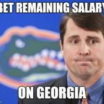 Muschamp Meme | BET REMAINING SALARY ON GEORGIA | image tagged in memes,muschamp | made w/ Imgflip meme maker
