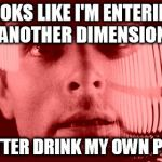 Oh My God Orange Meme | LOOKS LIKE I'M ENTERING ANOTHER DIMENSION BETTER DRINK MY OWN PISS | image tagged in memes,oh my god orange,bear grylls | made w/ Imgflip meme maker