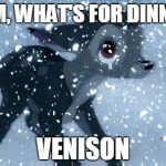 "Bad Luck Bambi | ""MOM, WHAT'S FOR DINNER?"" VENISON 