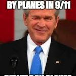 George Bush | THOUSANDS KILLED BY PLANES IN 9/11 DIDN'T BAN PLANES | image tagged in memes,george bush | made w/ Imgflip meme maker