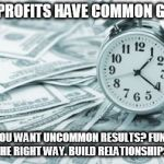 Hora Extra Meme | NON PROFITS HAVE COMMON GOALS DON'T YOU WANT UNCOMMON RESULTS? FUNDRAISE THE RIGHT WAY. BUILD RELATIONSHIPS. | image tagged in memes,hora extra | made w/ Imgflip meme maker