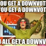 #EvilOprah` | YOU GET A DOWNVOTE, YOU GET A DOWNVOTE, YOU ALL GET A DOWNVOTE | image tagged in memes | made w/ Imgflip meme maker