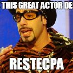 Am I the only one? | I THINK THIS GREAT ACTOR DESERVES RESTECPA | image tagged in memes,shutup batty boy | made w/ Imgflip meme maker