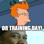 Independence day/Training day Fry | NOT SURE IF INDEPENDENCE DAY! OR TRAINING DAY! | image tagged in independence day/training day fry | made w/ Imgflip meme maker