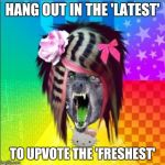 Scene Wolf Meme | HANG OUT IN THE 'LATEST' TO UPVOTE THE 'FRESHEST' | image tagged in memes,scene wolf | made w/ Imgflip meme maker