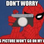 Spiderman Camera Meme | DON'T WORRY THIS PICTURE WON'T GO ON MY WEB | image tagged in memes,spiderman camera,spiderman | made w/ Imgflip meme maker