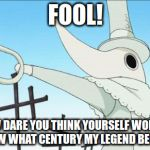 Excalibur | FOOL! HOW DARE YOU THINK YOURSELF WORTHY TO KNOW WHAT CENTURY MY LEGEND BEGINS IN? | image tagged in excalibur | made w/ Imgflip meme maker